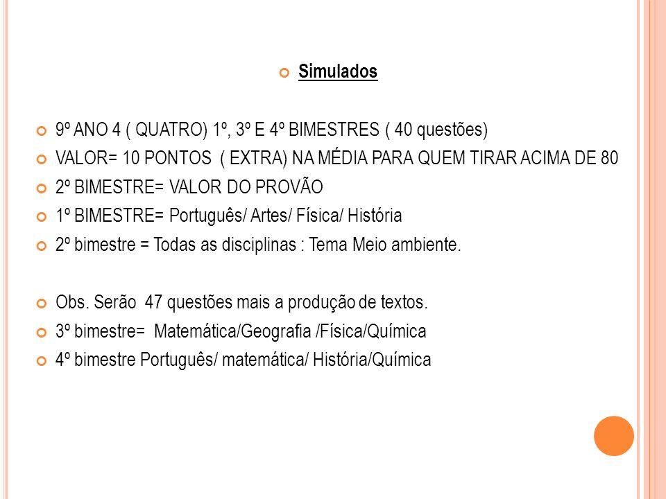 Simulados 9º ANO 4 ( QUATRO) 1º, 3º E 4º BIMESTRES ( 40 questões) VALOR= 10 PONTOS ( EXTRA) NA MÉDIA PARA QUEM TIRAR ACIMA DE 80.