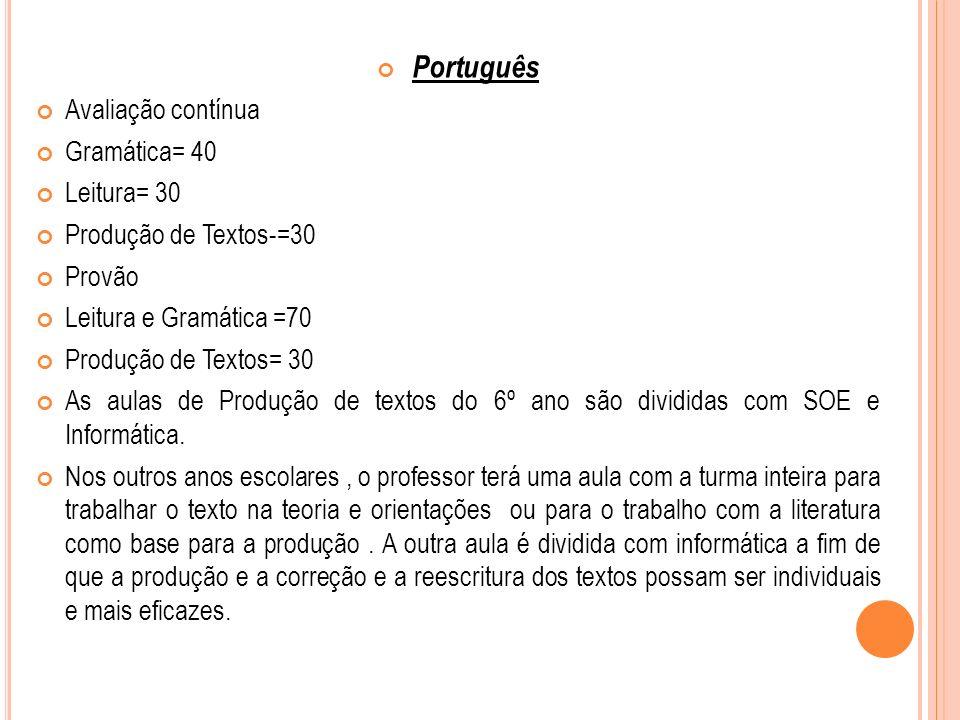 Português Avaliação contínua. Gramática= 40. Leitura= 30. Produção de Textos-=30. Provão. Leitura e Gramática =70.