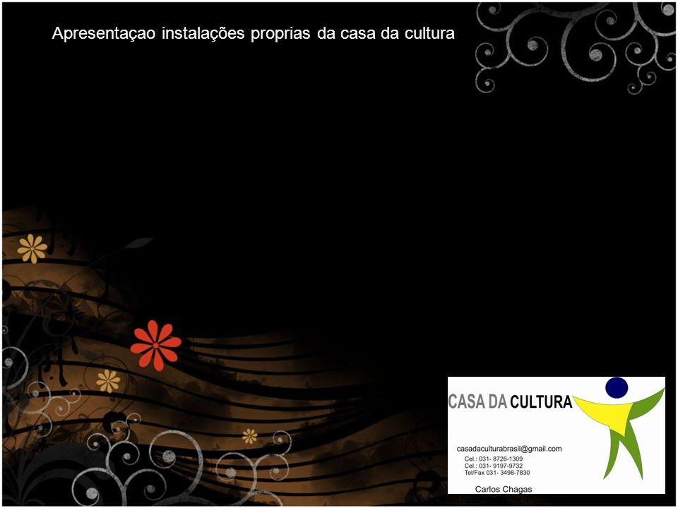 Apresentaçao instalações proprias da casa da cultura