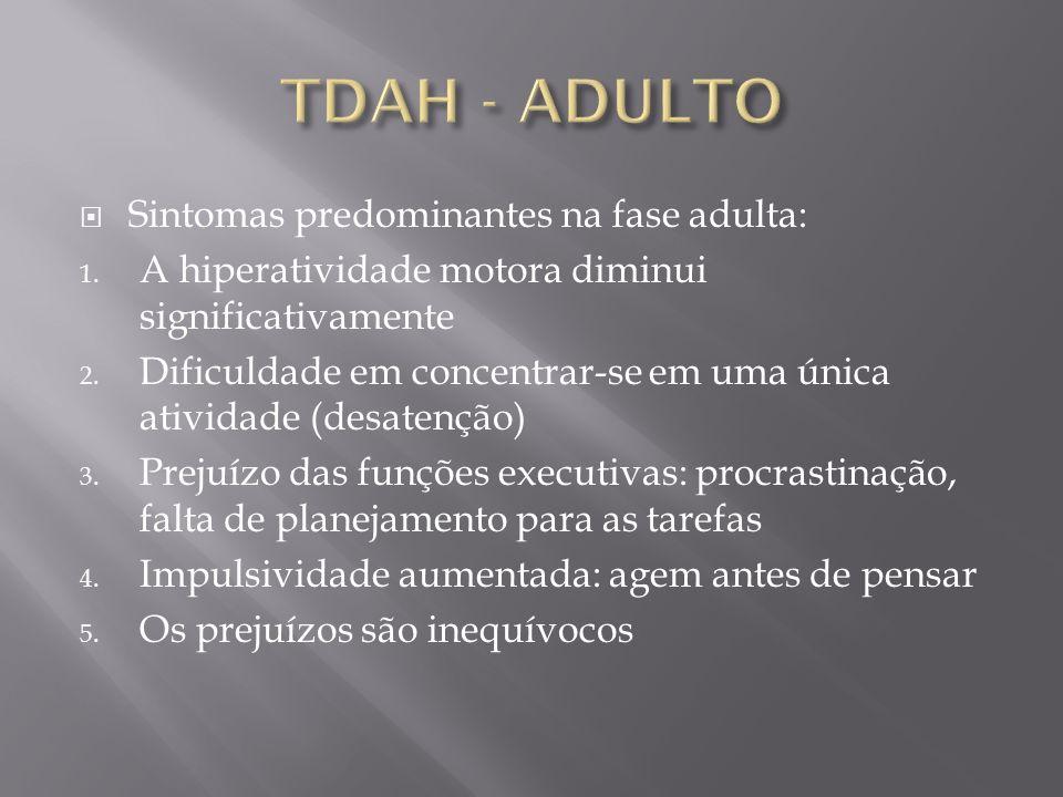 TDAH - ADULTO Sintomas predominantes na fase adulta: