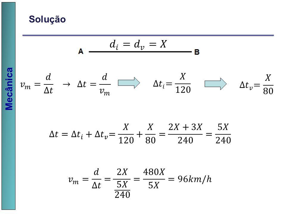 𝑑 𝑖 = 𝑑 𝑣 =𝑋 Solução 𝑣 𝑚 = 𝑑 ∆𝑡 → ∆𝑡= 𝑑 𝑣 𝑚 ∆𝑡 𝑖 = 𝑋 120 ∆𝑡 𝑣 = 𝑋 80