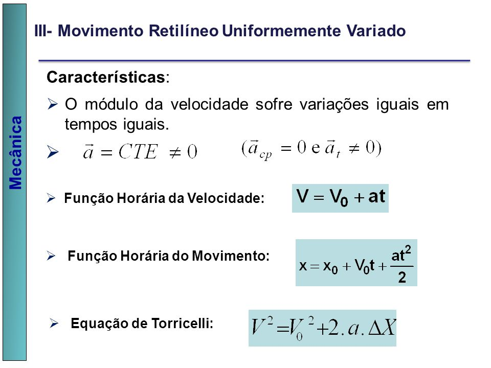 v III- Movimento Retilíneo Uniformemente Variado Características: