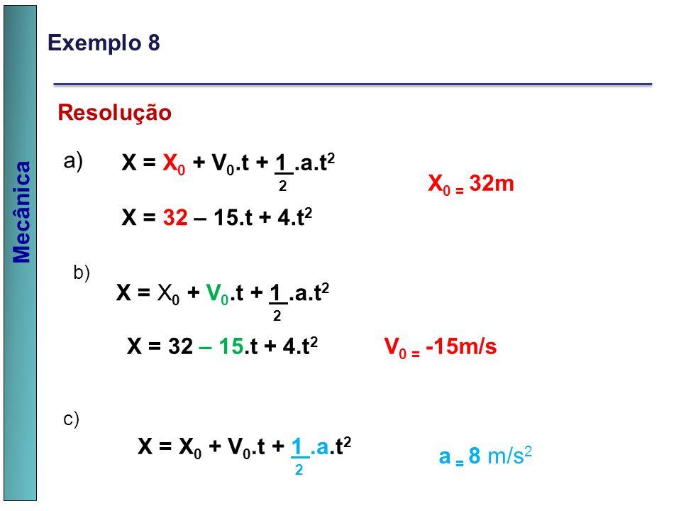 Exemplo 8 Resolução a) X = X0 + V0.t + 1 .a.t2 2 X0 = 32m