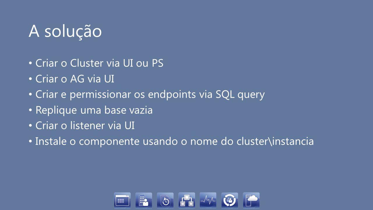 A solução Criar o Cluster via UI ou PS Criar o AG via UI
