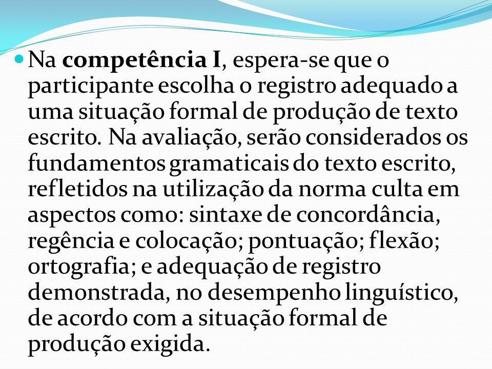 Na competência I, espera-se que o participante escolha o registro adequado a uma situação formal de produção de texto escrito.