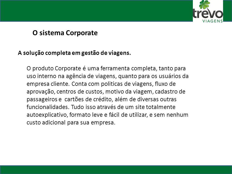 O sistema Corporate A solução completa em gestão de viagens.