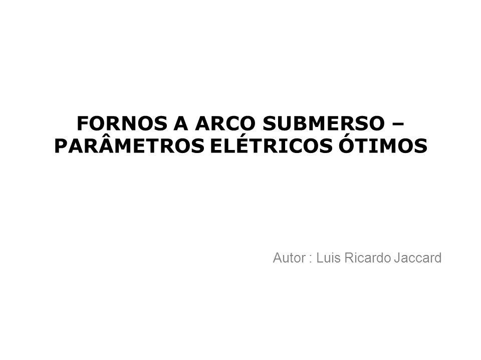 FORNOS A ARCO SUBMERSO – PARÂMETROS ELÉTRICOS ÓTIMOS