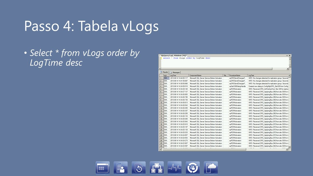 Passo 4: Tabela vLogs Select * from vLogs order by LogTime desc