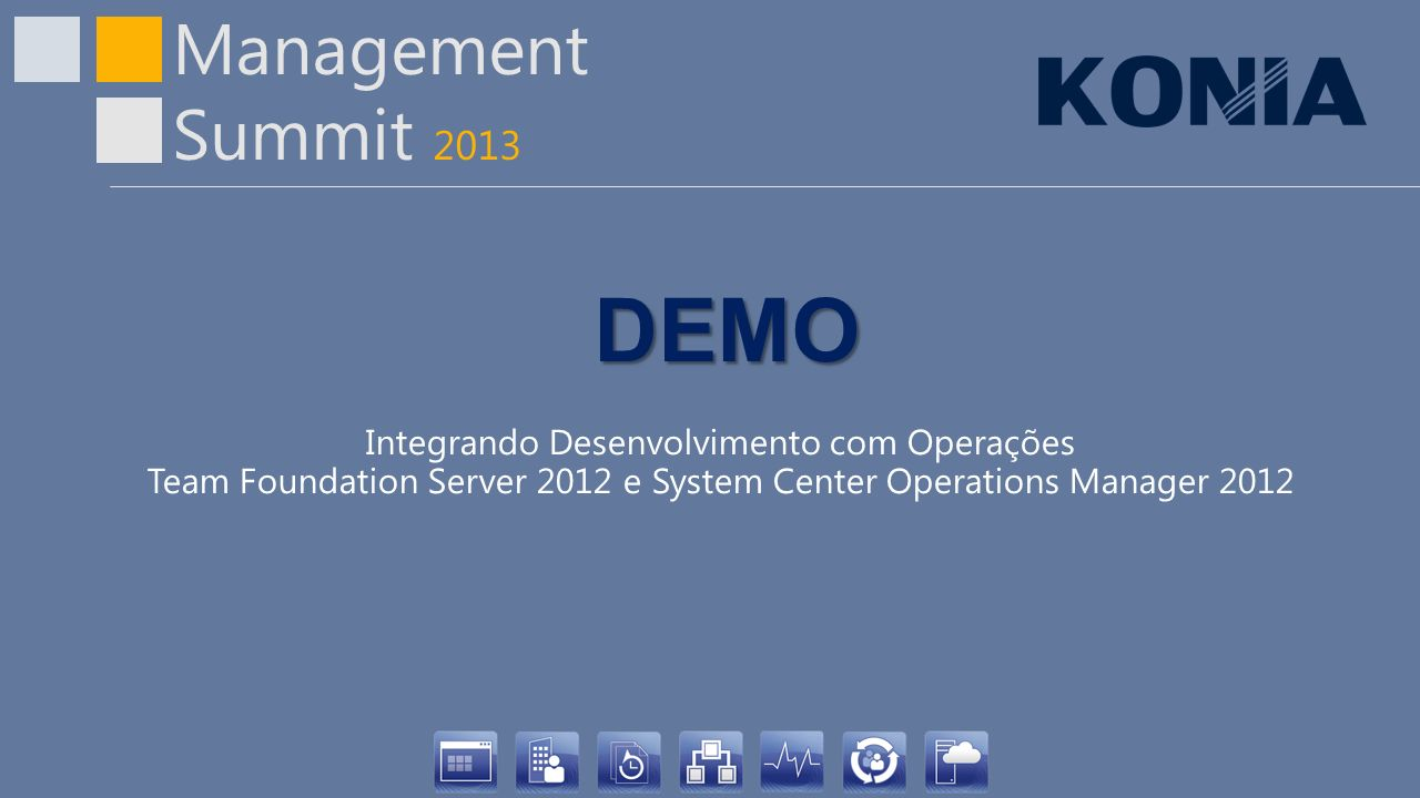 DEMO Integrando Desenvolvimento com Operações Team Foundation Server 2012 e System Center Operations Manager 2012.