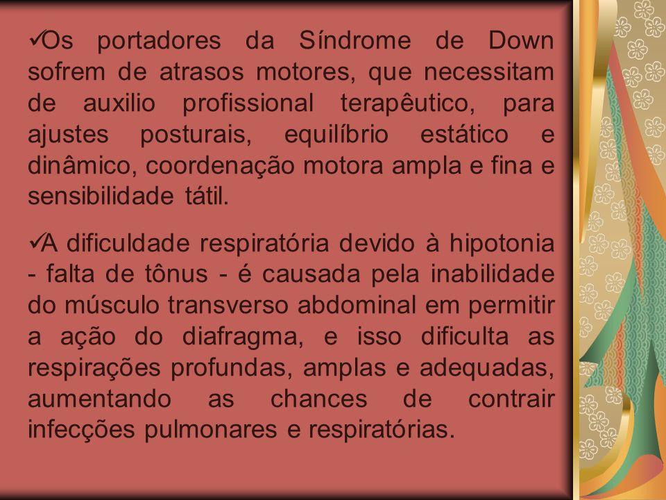 Os portadores da Síndrome de Down sofrem de atrasos motores, que necessitam de auxilio profissional terapêutico, para ajustes posturais, equilíbrio estático e dinâmico, coordenação motora ampla e fina e sensibilidade tátil.
