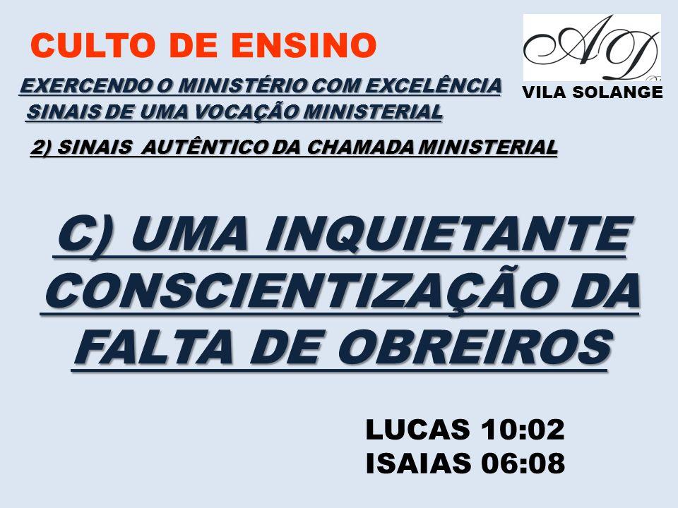 C) UMA INQUIETANTE CONSCIENTIZAÇÃO DA FALTA DE OBREIROS
