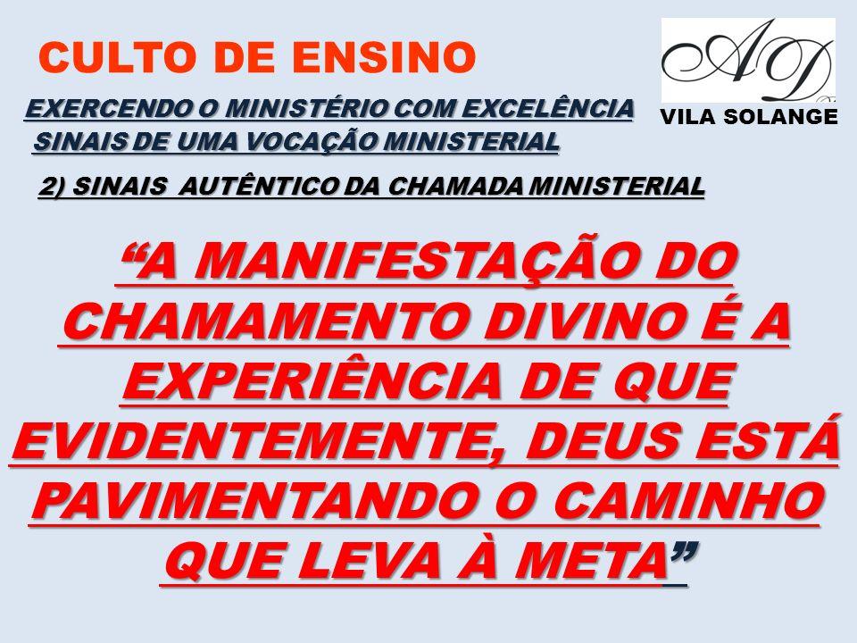 CULTO DE ENSINO EXERCENDO O MINISTÉRIO COM EXCELÊNCIA. VILA SOLANGE. SINAIS DE UMA VOCAÇÃO MINISTERIAL.
