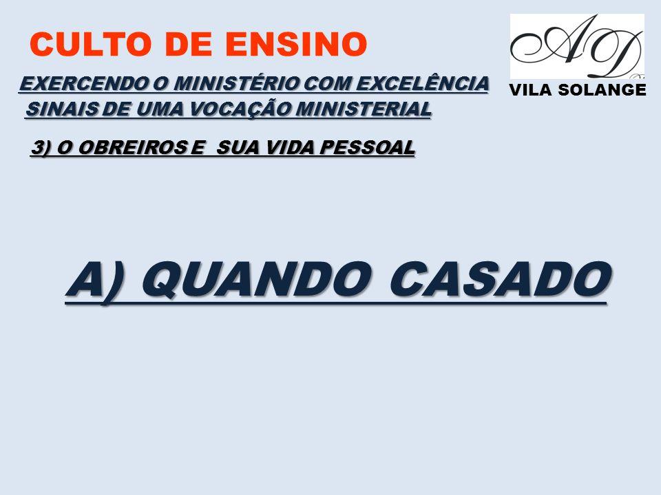 A) QUANDO CASADO CULTO DE ENSINO EXERCENDO O MINISTÉRIO COM EXCELÊNCIA