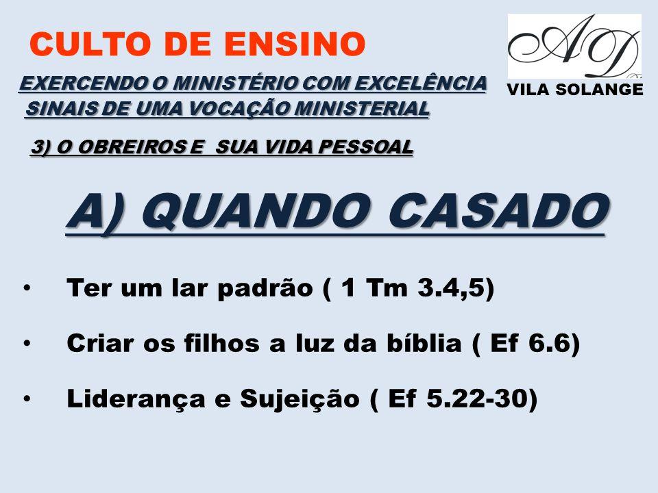 A) QUANDO CASADO CULTO DE ENSINO Ter um lar padrão ( 1 Tm 3.4,5)
