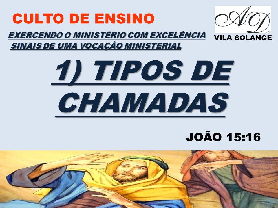 1) TIPOS DE CHAMADAS CULTO DE ENSINO JOÃO 15:16