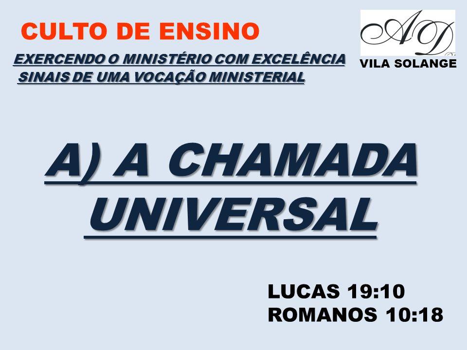 A) A CHAMADA UNIVERSAL CULTO DE ENSINO LUCAS 19:10 ROMANOS 10:18