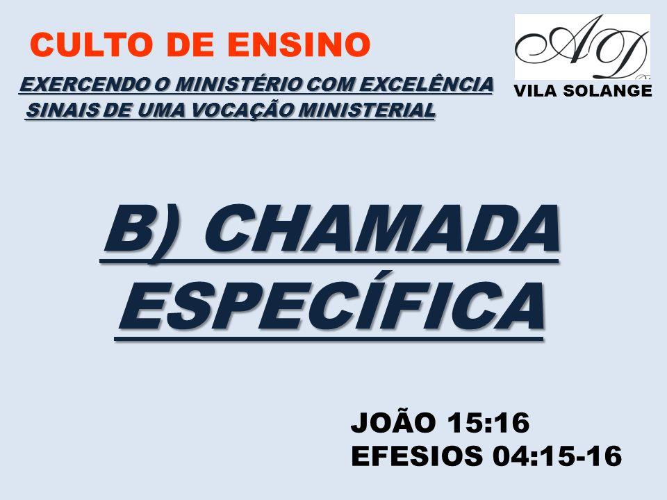 B) CHAMADA ESPECÍFICA CULTO DE ENSINO JOÃO 15:16 EFESIOS 04:15-16