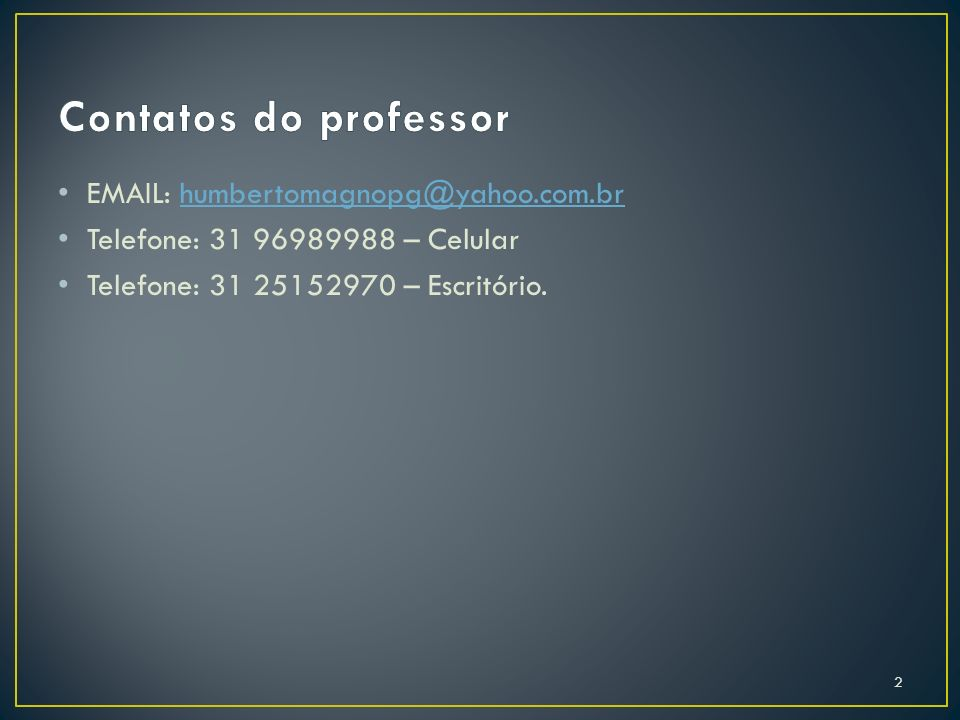 Contatos do professor EMAIL: humbertomagnopg@yahoo.com.br.
