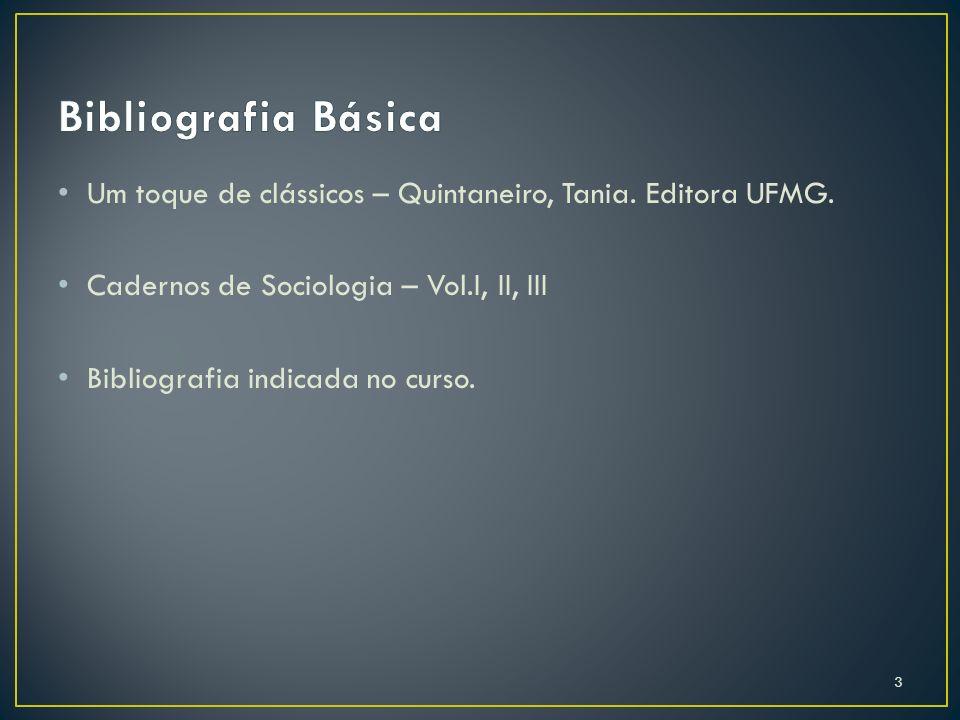 Bibliografia Básica Um toque de clássicos – Quintaneiro, Tania. Editora UFMG. Cadernos de Sociologia – Vol.I, II, III.