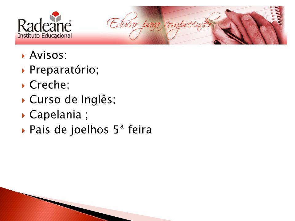 Avisos: Preparatório; Creche; Curso de Inglês; Capelania ; Pais de joelhos 5ª feira