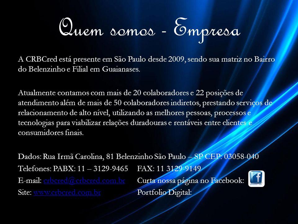 Quem somos - Empresa A CRBCred está presente em São Paulo desde 2009, sendo sua matriz no Bairro do Belenzinho e Filial em Guaianases.