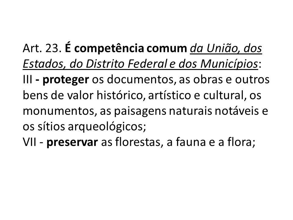 Art. 23. É competência comum da União, dos Estados, do Distrito Federal e dos Municípios: