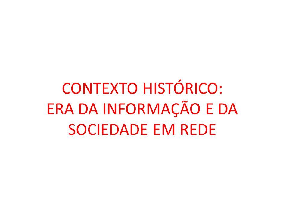 CONTEXTO HISTÓRICO: ERA DA INFORMAÇÃO E DA SOCIEDADE EM REDE