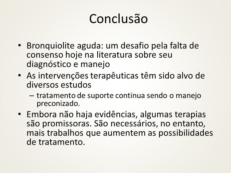 Conclusão Bronquiolite aguda: um desafio pela falta de consenso hoje na literatura sobre seu diagnóstico e manejo.