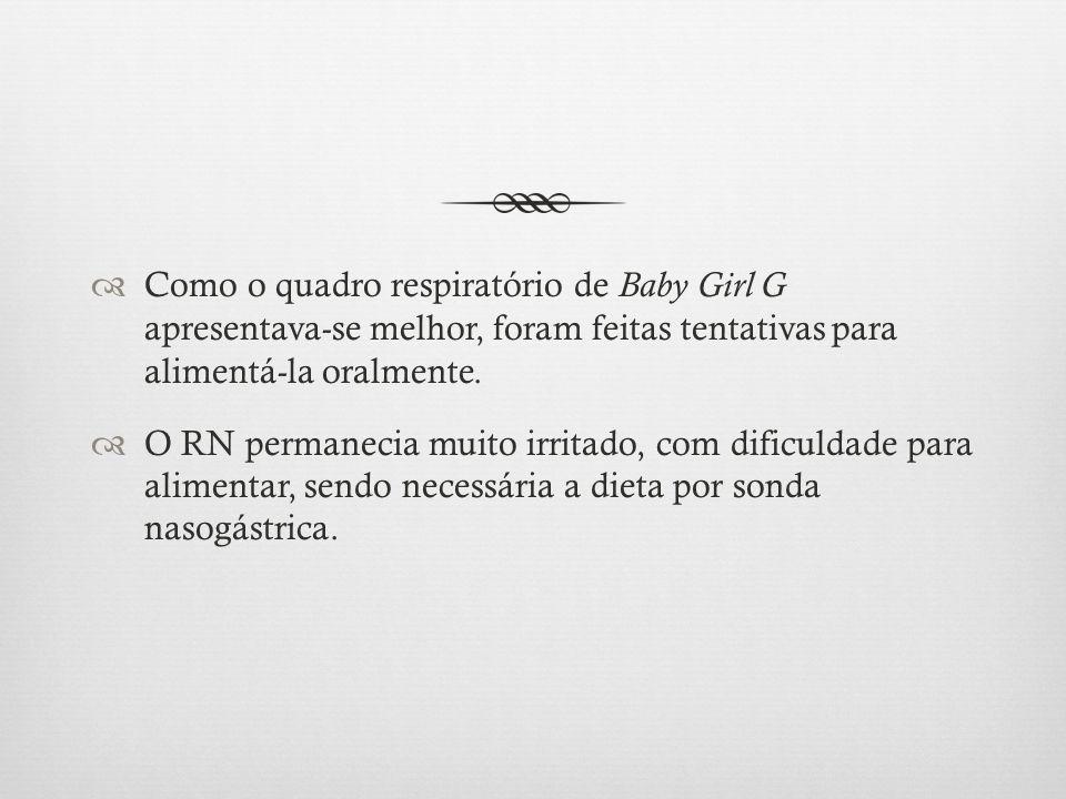 Como o quadro respiratório de Baby Girl G apresentava-se melhor, foram feitas tentativas para alimentá-la oralmente.