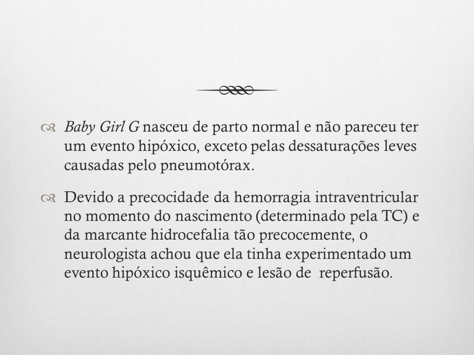 Baby Girl G nasceu de parto normal e não pareceu ter um evento hipóxico, exceto pelas dessaturações leves causadas pelo pneumotórax.