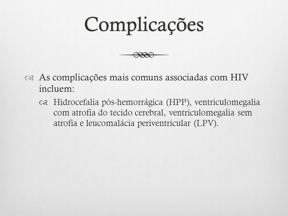 Complicações As complicações mais comuns associadas com HIV incluem: