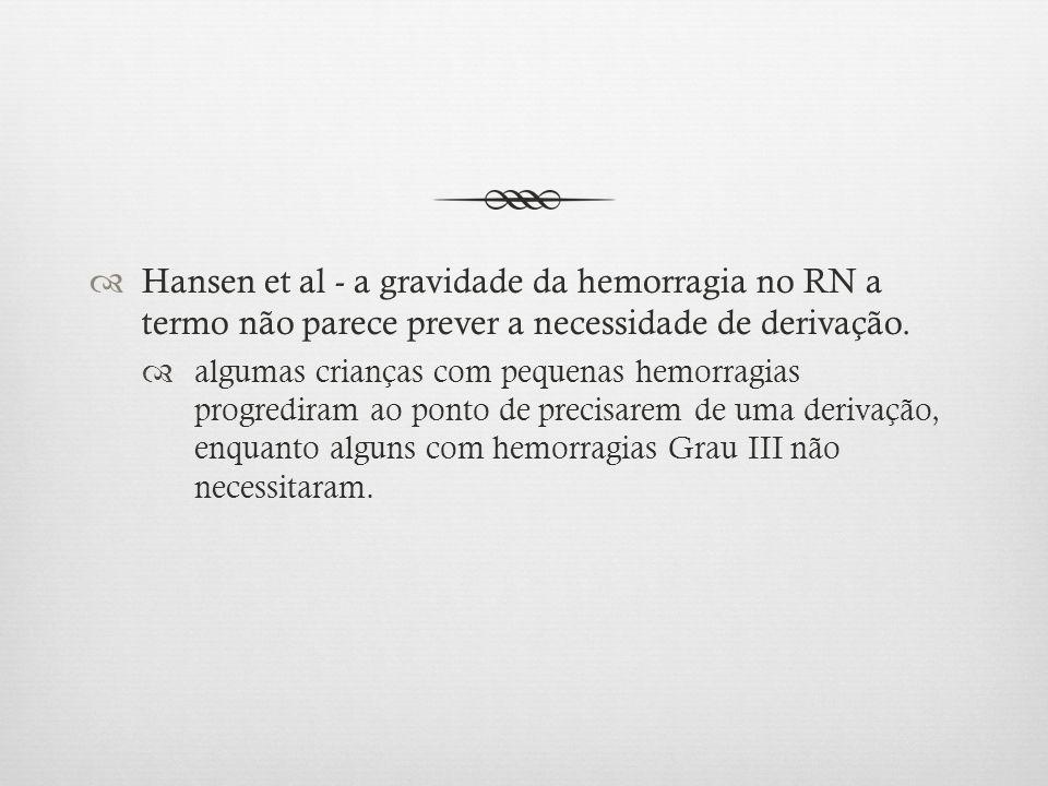 Hansen et al - a gravidade da hemorragia no RN a termo não parece prever a necessidade de derivação.
