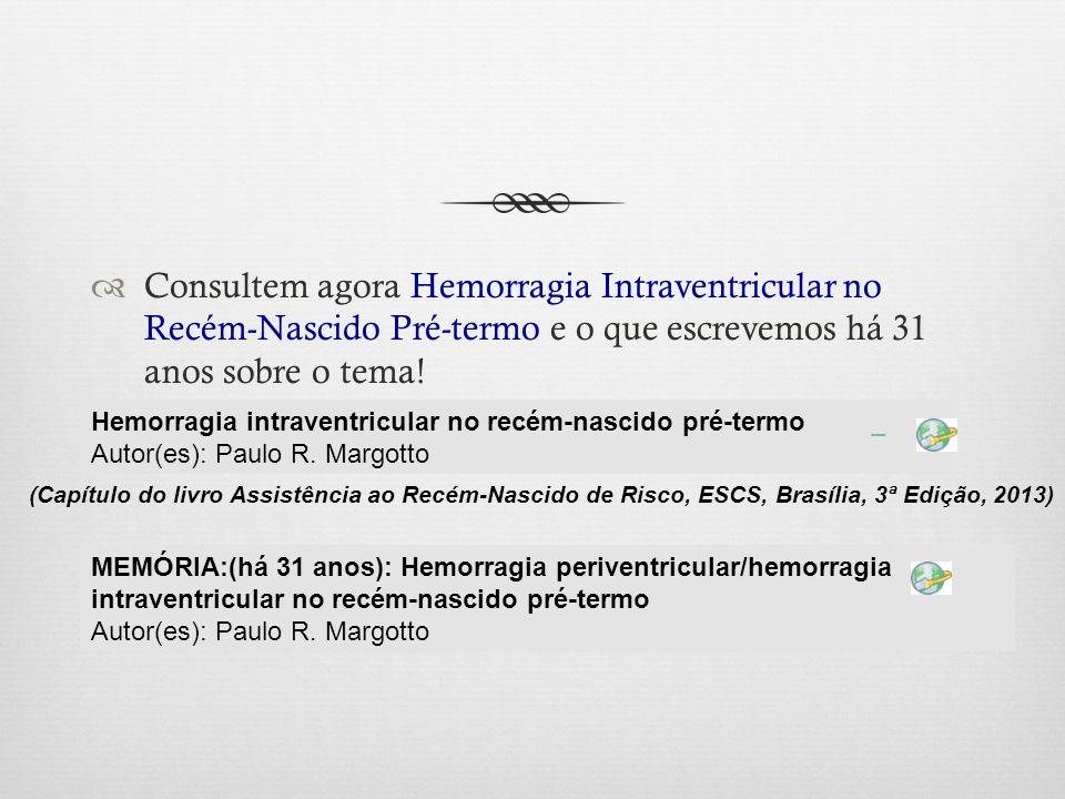 Consultem agora Hemorragia Intraventricular no Recém-Nascido Pré-termo e o que escrevemos há 31 anos sobre o tema!