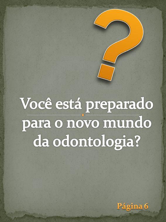 Você está preparado para o novo mundo da odontologia Página 6
