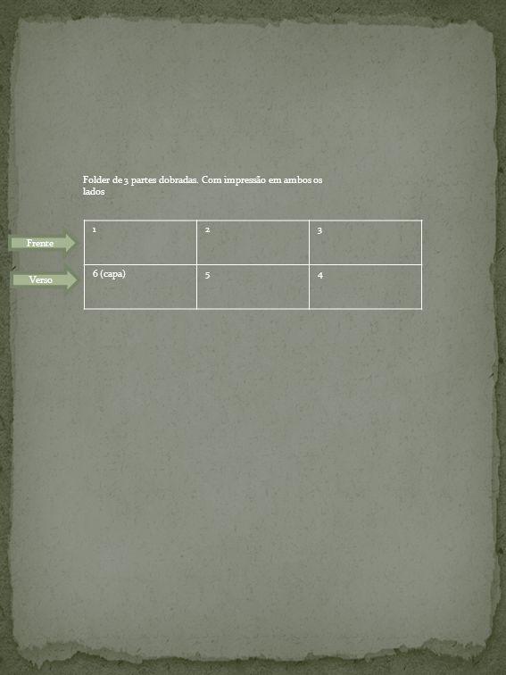 Folder de 3 partes dobradas. Com impressão em ambos os lados