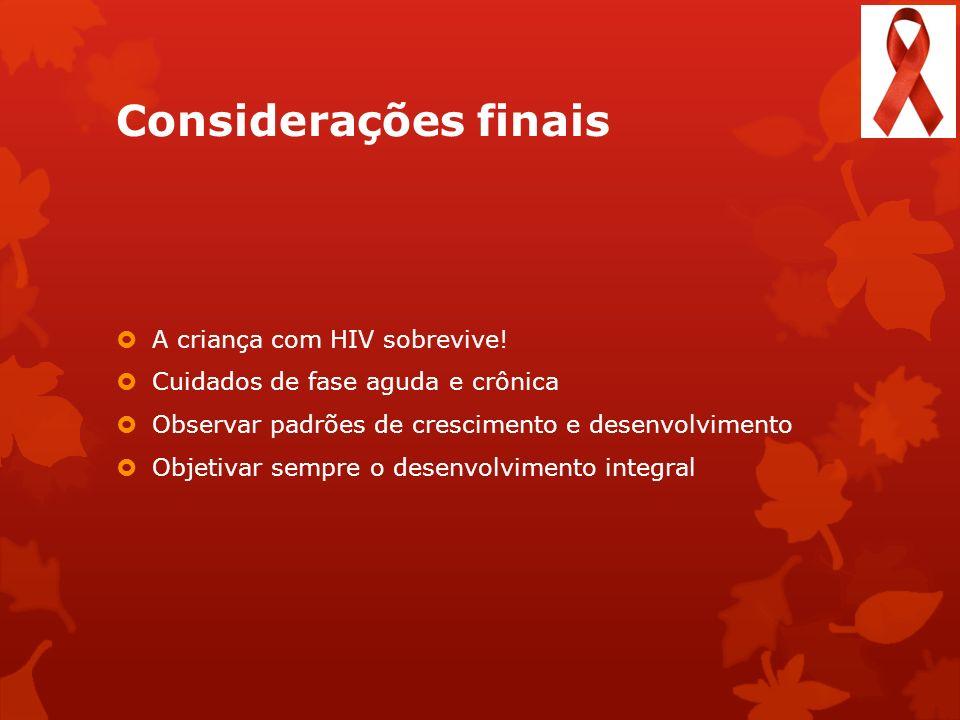 Considerações finais A criança com HIV sobrevive!