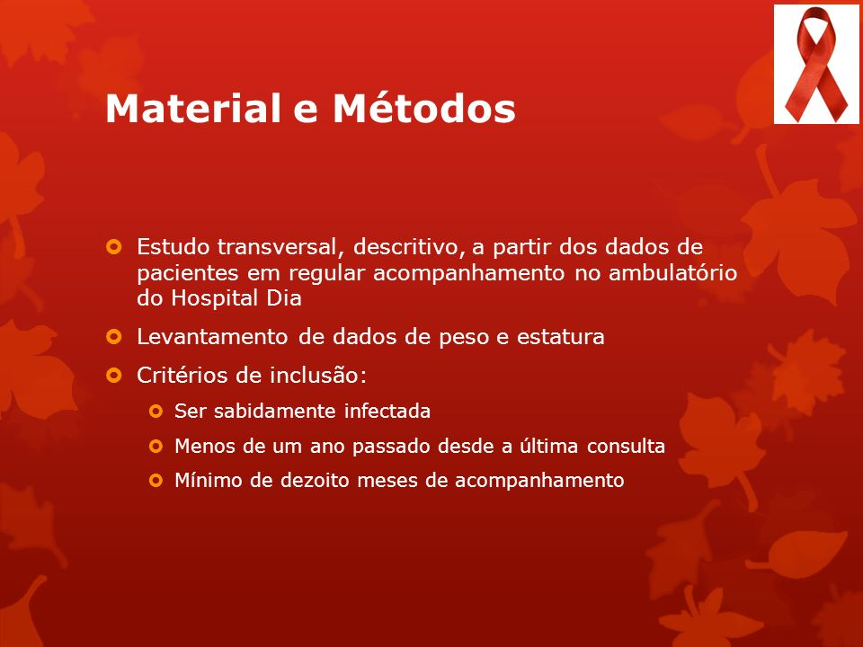 Material e Métodos Estudo transversal, descritivo, a partir dos dados de pacientes em regular acompanhamento no ambulatório do Hospital Dia.