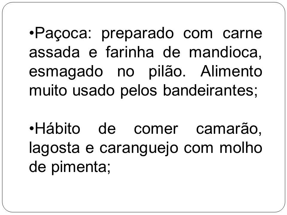 Paçoca: preparado com carne assada e farinha de mandioca, esmagado no pilão. Alimento muito usado pelos bandeirantes;