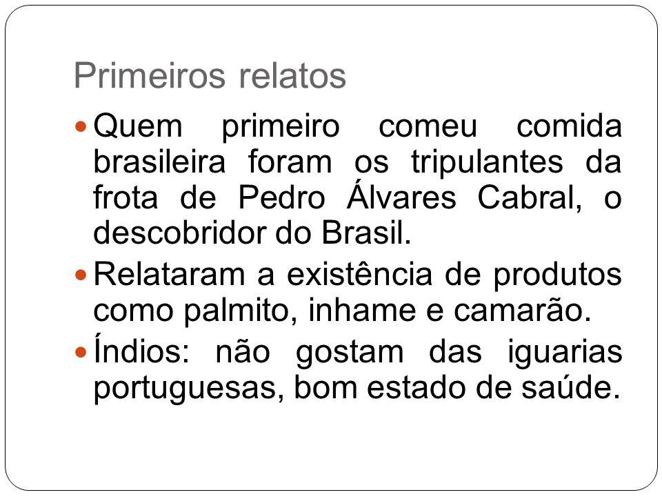 Primeiros relatos Quem primeiro comeu comida brasileira foram os tripulantes da frota de Pedro Álvares Cabral, o descobridor do Brasil.