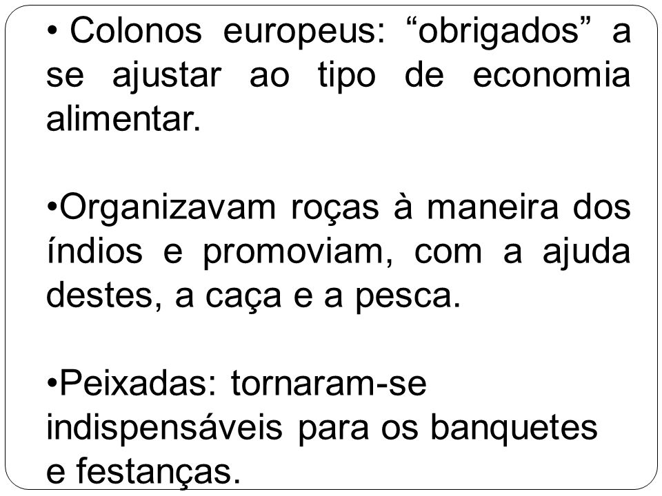 Colonos europeus: obrigados a se ajustar ao tipo de economia alimentar.