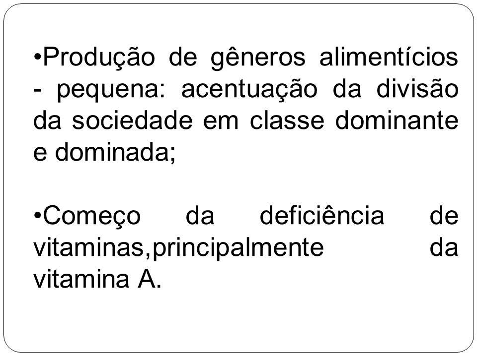 Produção de gêneros alimentícios - pequena: acentuação da divisão da sociedade em classe dominante e dominada;