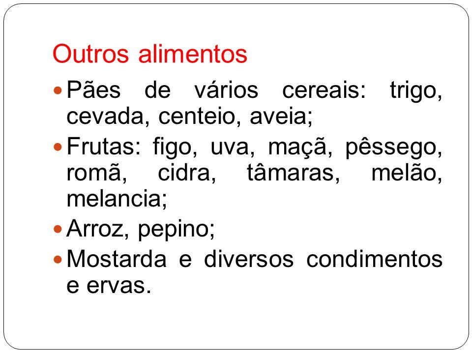 Outros alimentos Pães de vários cereais: trigo, cevada, centeio, aveia; Frutas: figo, uva, maçã, pêssego, romã, cidra, tâmaras, melão, melancia;