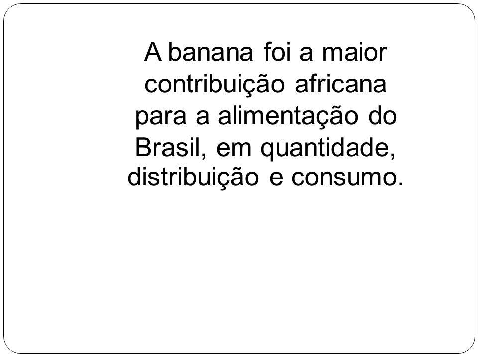 contribuição africana para a alimentação do Brasil, em quantidade,
