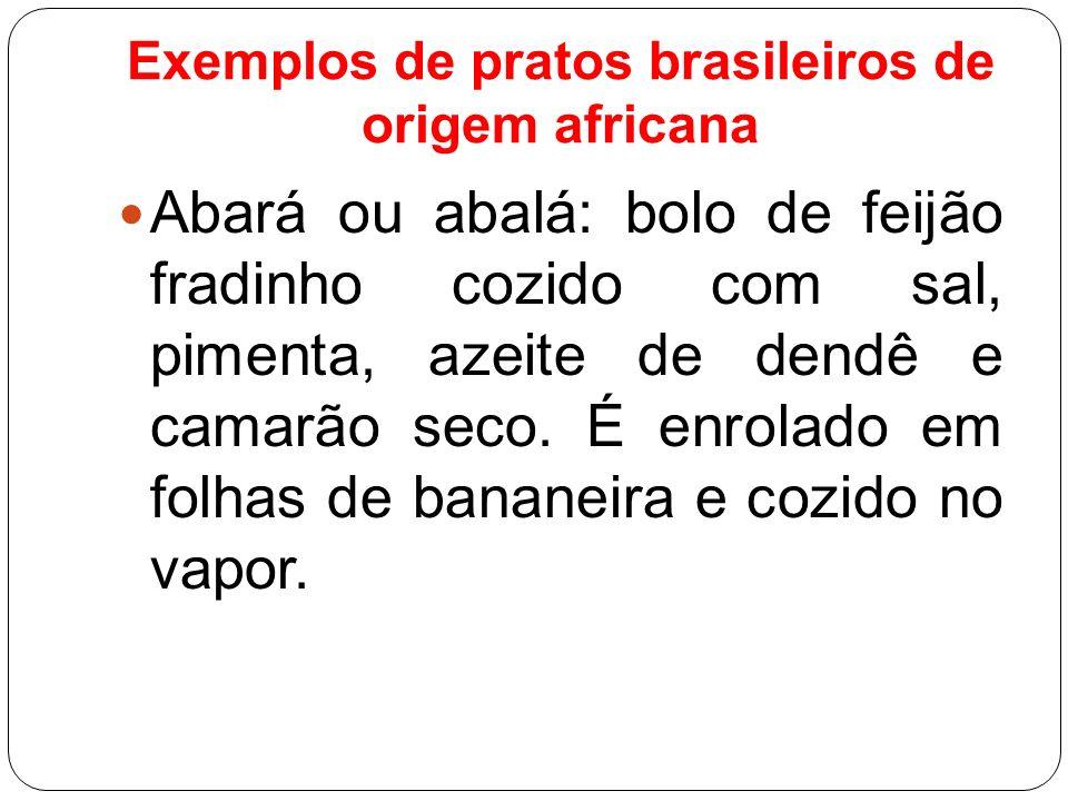 Exemplos de pratos brasileiros de origem africana