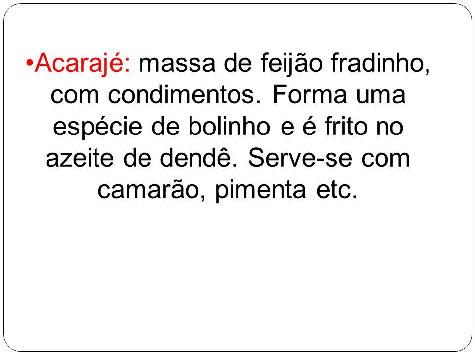 Acarajé: massa de feijão fradinho, com condimentos