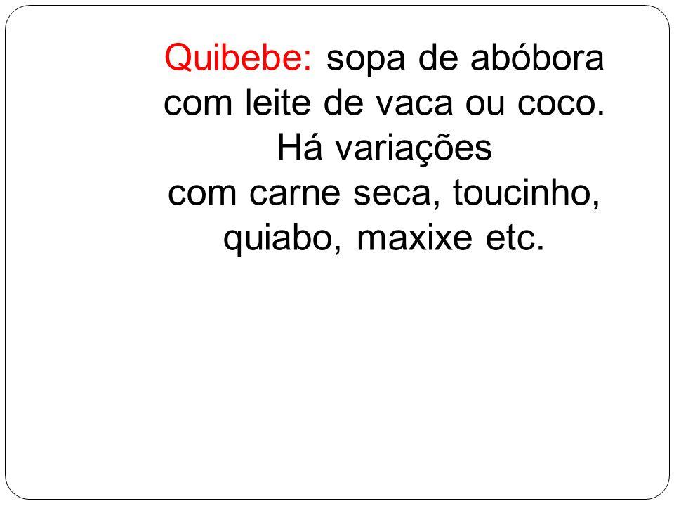 Quibebe: sopa de abóbora com leite de vaca ou coco. Há variações