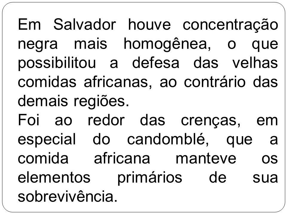 Em Salvador houve concentração negra mais homogênea, o que possibilitou a defesa das velhas comidas africanas, ao contrário das demais regiões.