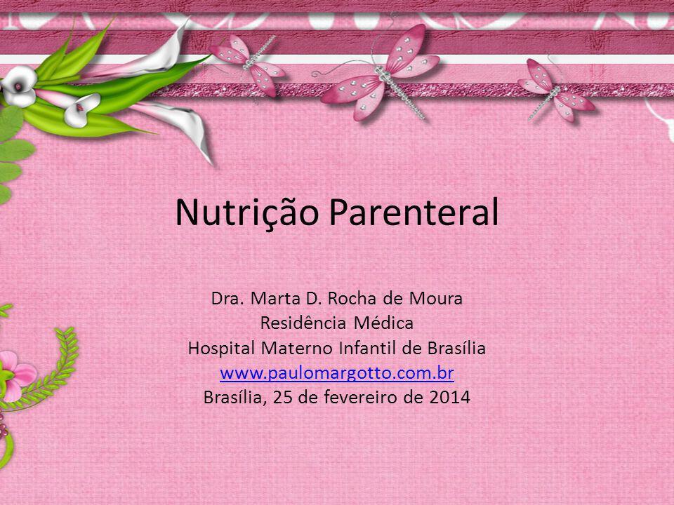 Nutrição Parenteral Dra. Marta D. Rocha de Moura Residência Médica