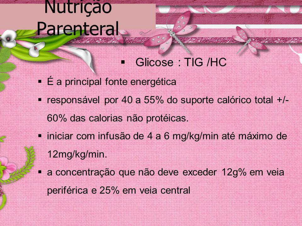 Nutrição Parenteral Glicose : TIG /HC É a principal fonte energética