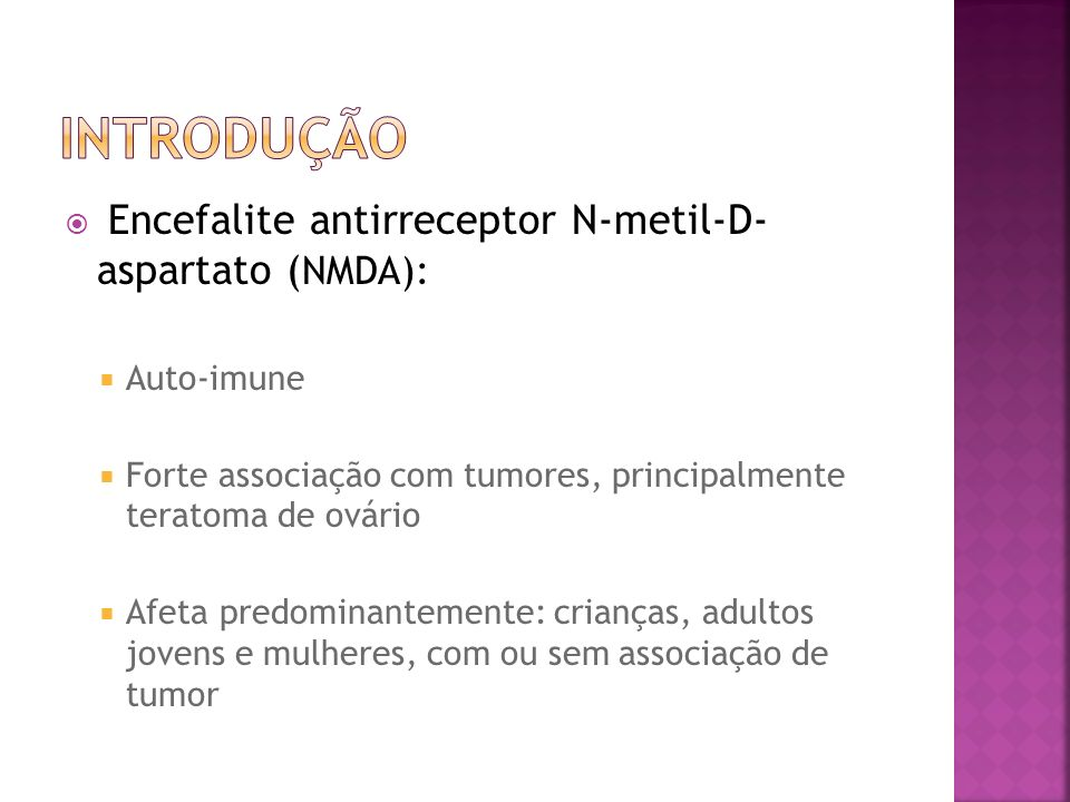 INTRODUÇÃO Encefalite antirreceptor N-metil-D- aspartato (NMDA):